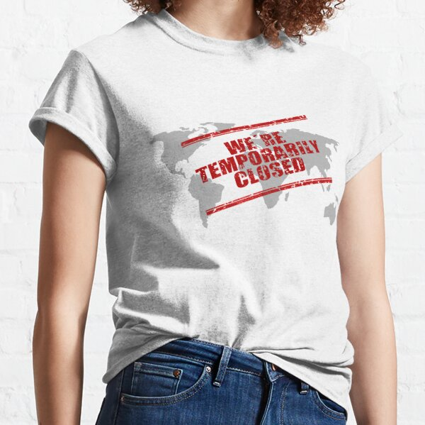 We're Temporarily Closed World Map Classic T-Shirt