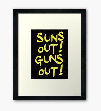 SUNS OUT! GUNS OUT! Framed Print