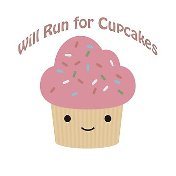 Will Run For Cupcakes by Eggtooth