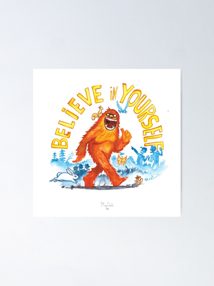 """Alternate view of """"Believe in Yourself!"""" -Sasquatch Poster"""
