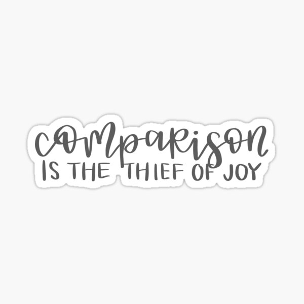 Comparison is the Thief of Joy Sticker