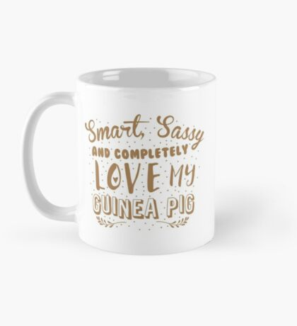 Smart, Sassy and completely love my guinea pig Mug