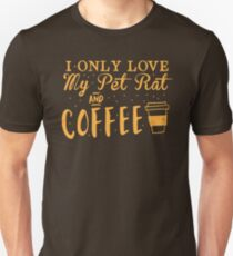 I only love my PET RAT and coffee Unisex T-Shirt