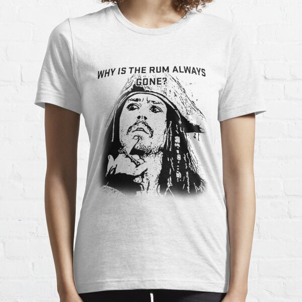Why is the rum always gone? Essential T-Shirt