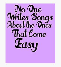 The Ones that Come Easy Photographic Print