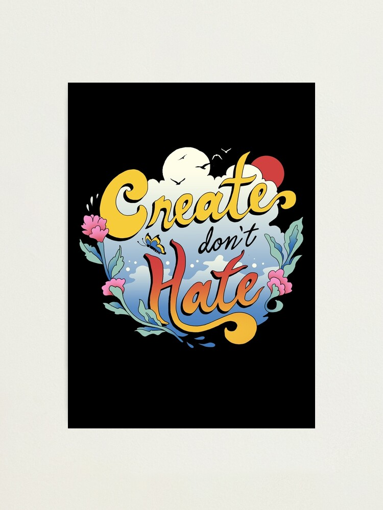 Alternate view of Create Don't Hate Photographic Print