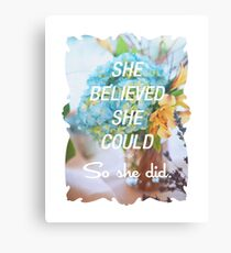 Inspirational Quote - She Believed She Could So She Did. Canvas Print