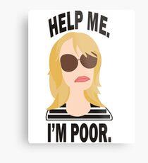 Help Me. I'm Poor. Metal Print