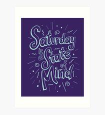Saturday State of Mind Art Print