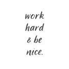 Work Hard & Be Nice by laurenschroer