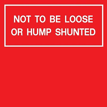 Not to be Loose or Hump Shunted - white by PixelRider