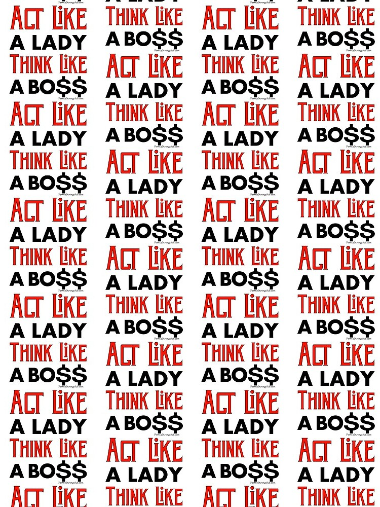 Act Like A Lady Think Like A Boss by PrettyStrong
