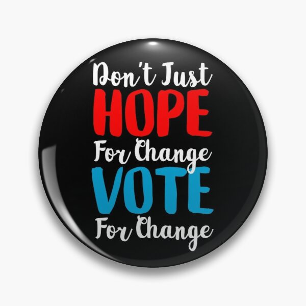 Don't Just Hope For Change, Vote For Change Pin