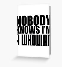Nobody Knows I'm A Whovian Greeting Card