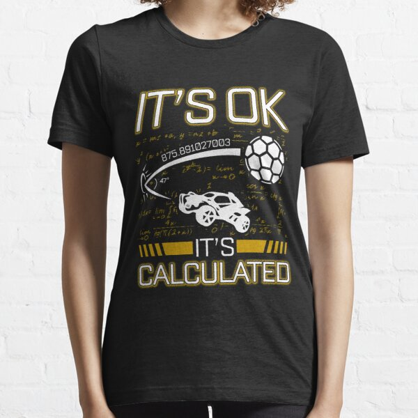 Rocket Car Soccer Its OK Calculated Funny League Gifts Essential T-Shirt