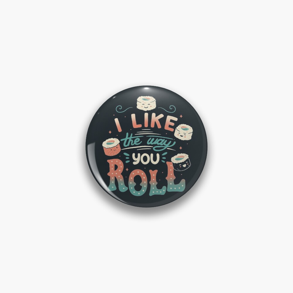 I Like The Way You Roll Pin