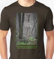 If you follow me on my path you will be hunted by me! Unisex T-Shirt