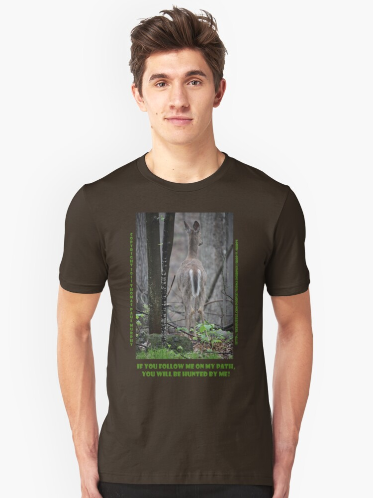 If you follow me on my path you will be hunted by me! Unisex T-Shirt Front