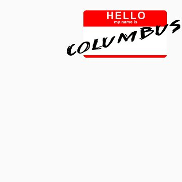 Hello My Name is Columbus by PepperMintShake