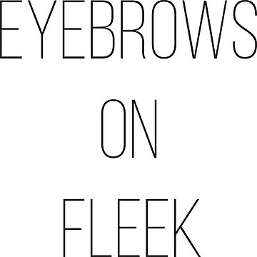Eyebrows on Fleek - Pop Culture Trendy Girly Shirt - Gift for Teens by SolissClothing