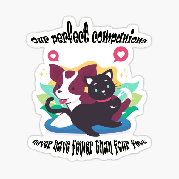 Our Perfect Companions Never Have Fewer Than Four Feet Sticker