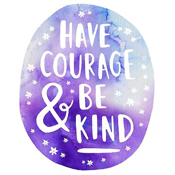 HAVE COURAGE AND BE KIND by elisavictoria
