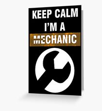 Keep Calm - I'm A Mechanic Greeting Card