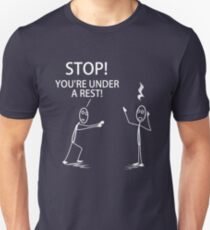 You're Under a Rest! Unisex T-Shirt