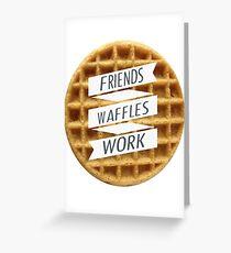 friends. waffles. work  Greeting Card