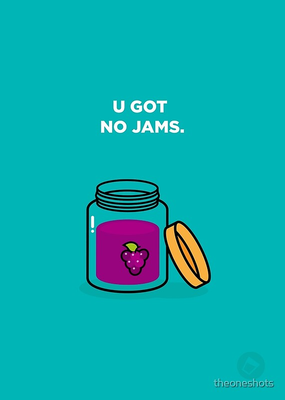 Quot U Got No Jams Quot By Theoneshots Redbubble
