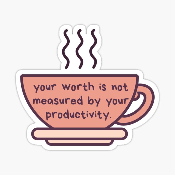 your worth is not measured by your productivity Sticker