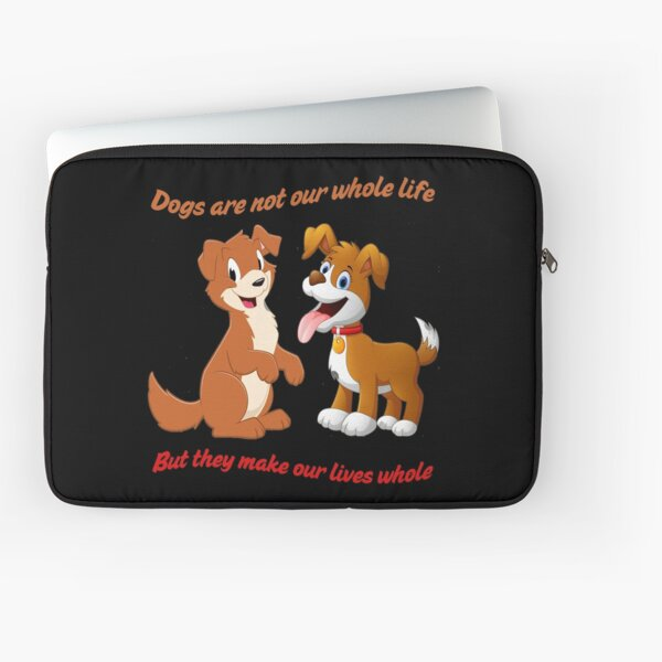 Dogs Are Not Our Whole Life But They Make Our Lives Whole Laptop Sleeve