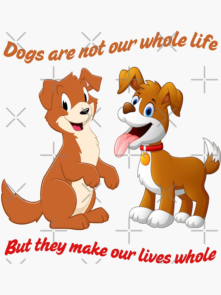 Dogs Are Not Our Whole Life But They Make Our Lives Whole by bogitini