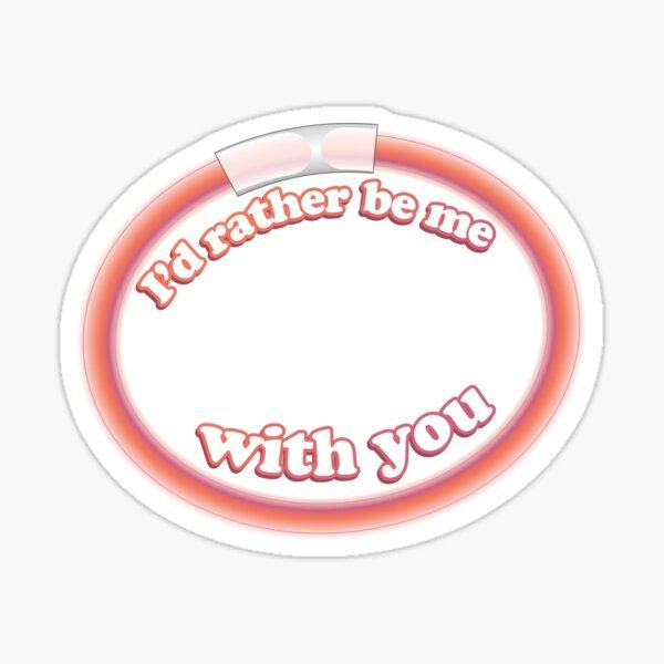 I'd rather be me with you - SU Glow bracelet Sticker