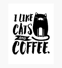 I Like Cats and Coffee Photographic Print