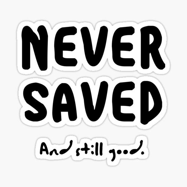 Never Saved - Black Text Sticker