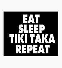 Eat Sleep Tiki Taka Repeat Photographic Print