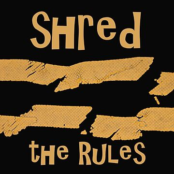 Shred the Rules by JonGrundy