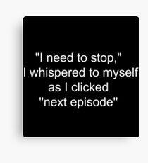 """I need to stop,"" I whispered as I clicked ''next episode'' Canvas Print"