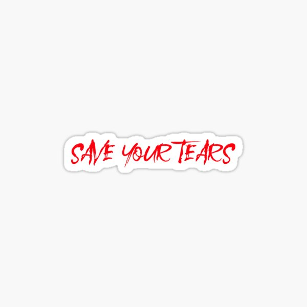 Save Your Tears Sticker