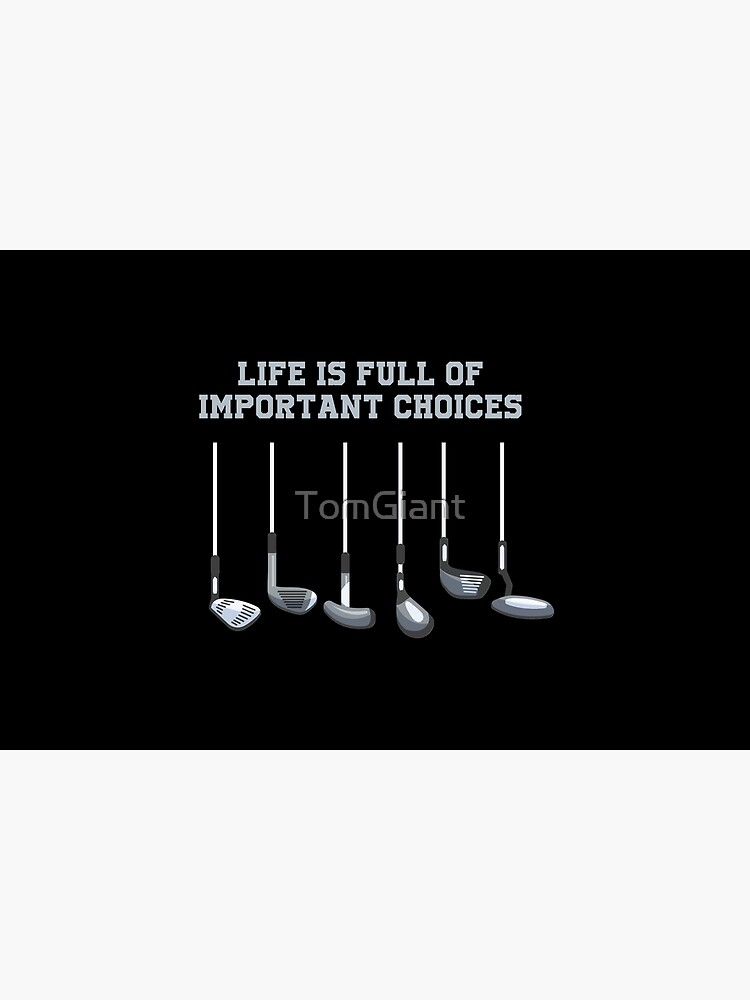 Golf Club Lover Life Is Full Of Important Choices Gift by TomGiant