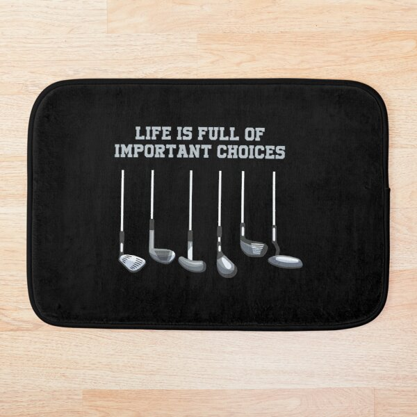 Golf Club Lover Life Is Full Of Important Choices Gift Bath Mat