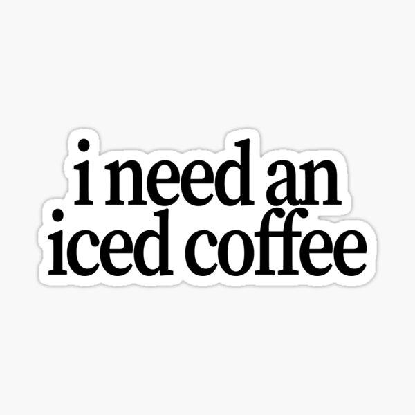 i need an iced coffee Sticker