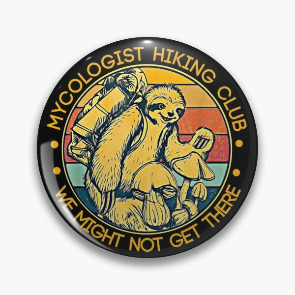 Mycologist Hiking Club We Might Not Get There - Sloth Gift T-Shirt Pin