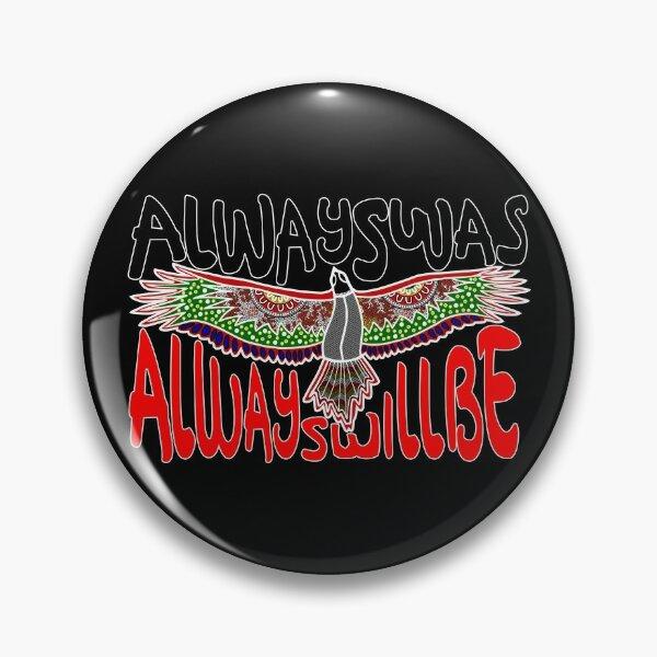 Always was Always Will Be Aboriginal Land - Eagle Pin