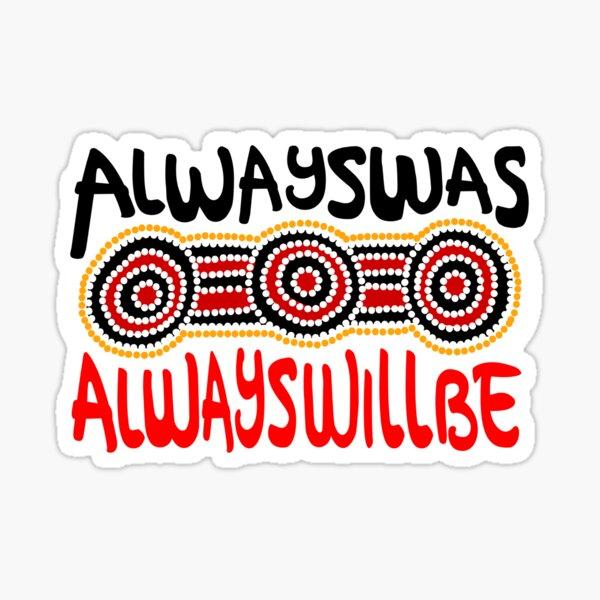 Always was Always Will Be Aboriginal Land - Aboriginal Art Sticker