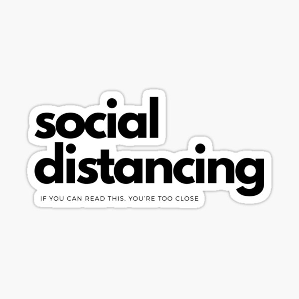 Social Distancing - if you can read this, you're too close. Sticker