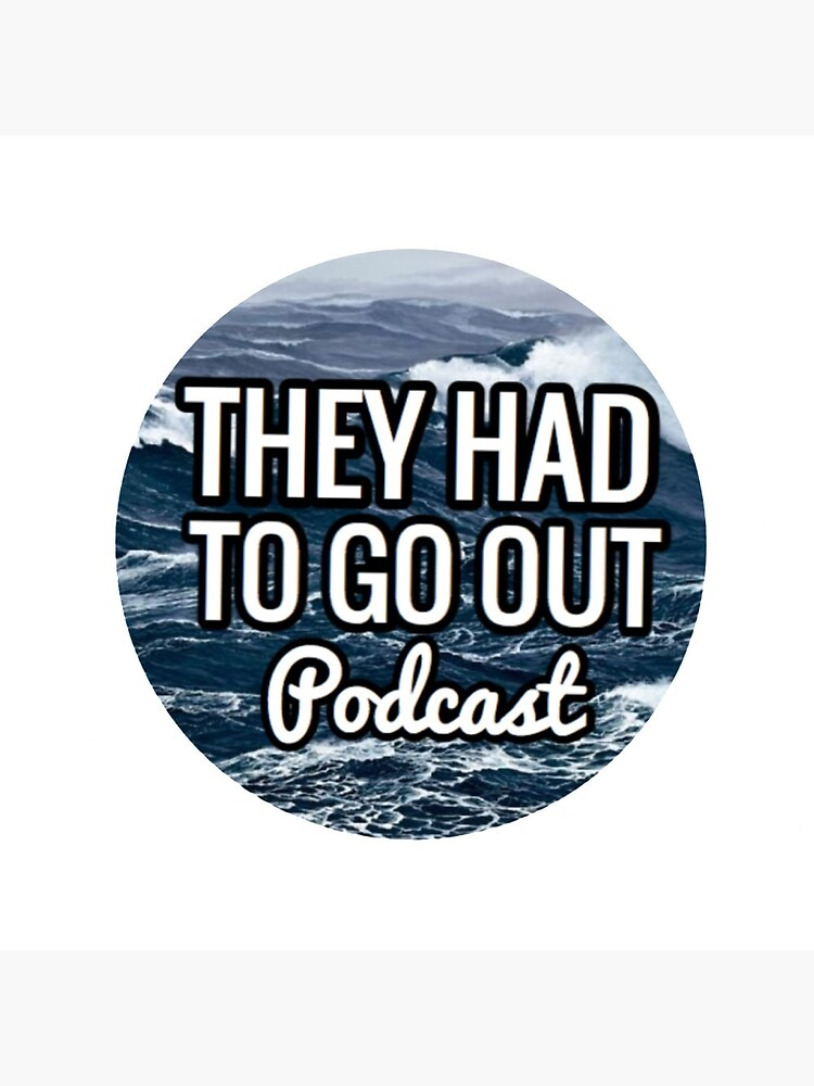 They Had to Go Out Podcast by AlwaysReadyCltv