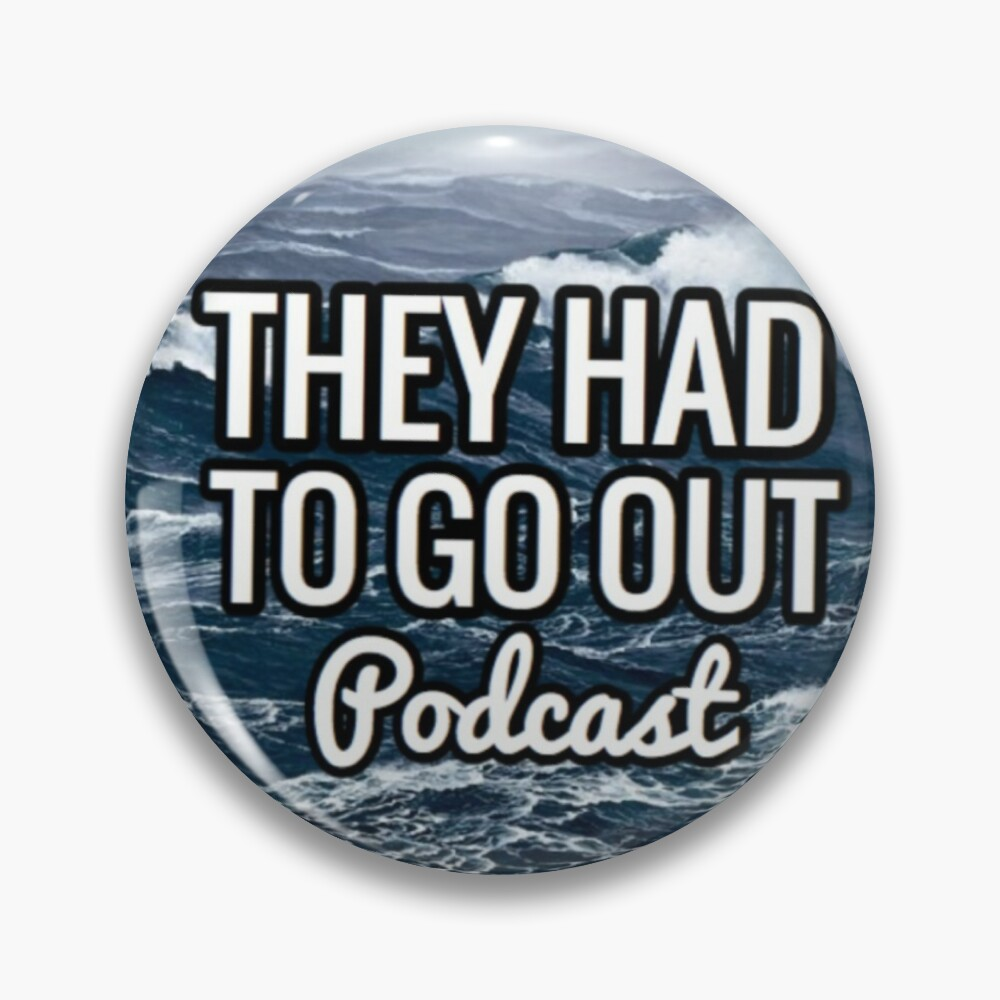 They Had to Go Out Podcast Pin