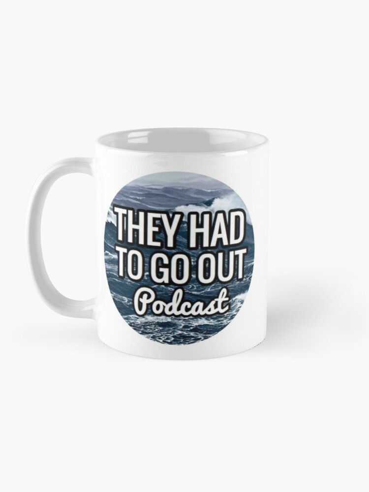 Alternate view of They Had to Go Out Podcast Mug